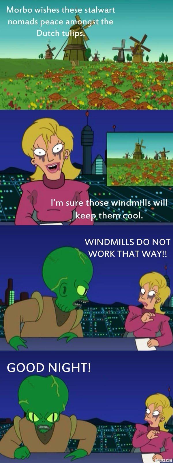 WINDMILLS DO NOT WORK THAT WAY