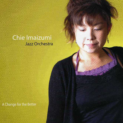 "Chie Imaizumi Jazz Orchestra ""A Change For The Better"", 2005"