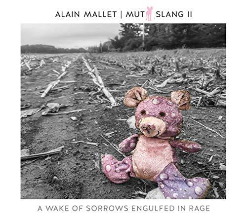 """Alain Mallet """"Mutt Slang II: A Wake Of Sorrows Engulfed In Rage, 2020"""