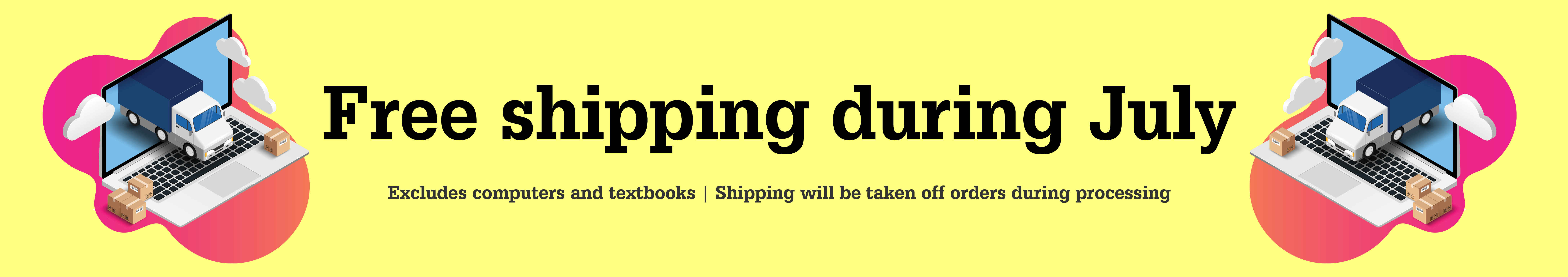 Free shipping for July! (excluding textbooks and computers)!