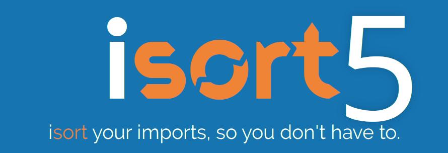 isort 5 - the best version of isort yet