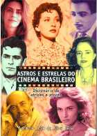 stros e Estrelas do Cinema Brasileiro — Dicionário de atrizes e atores por Antônio Leão da Silva Neto