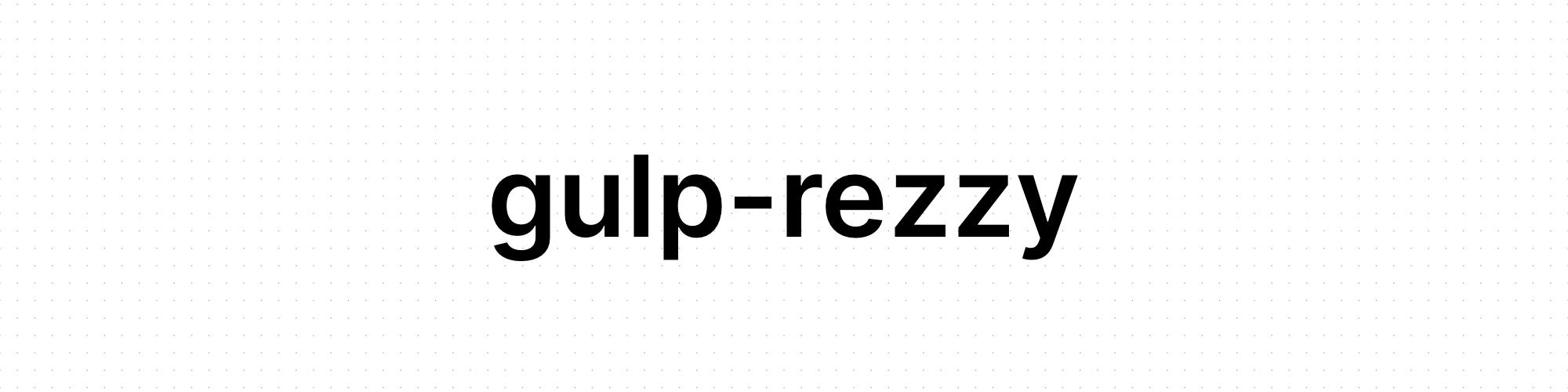 gulp-rezzy
