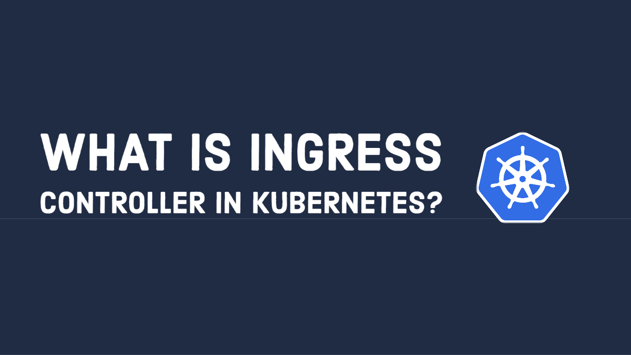 What is Ingress Controller in Kubernetes?