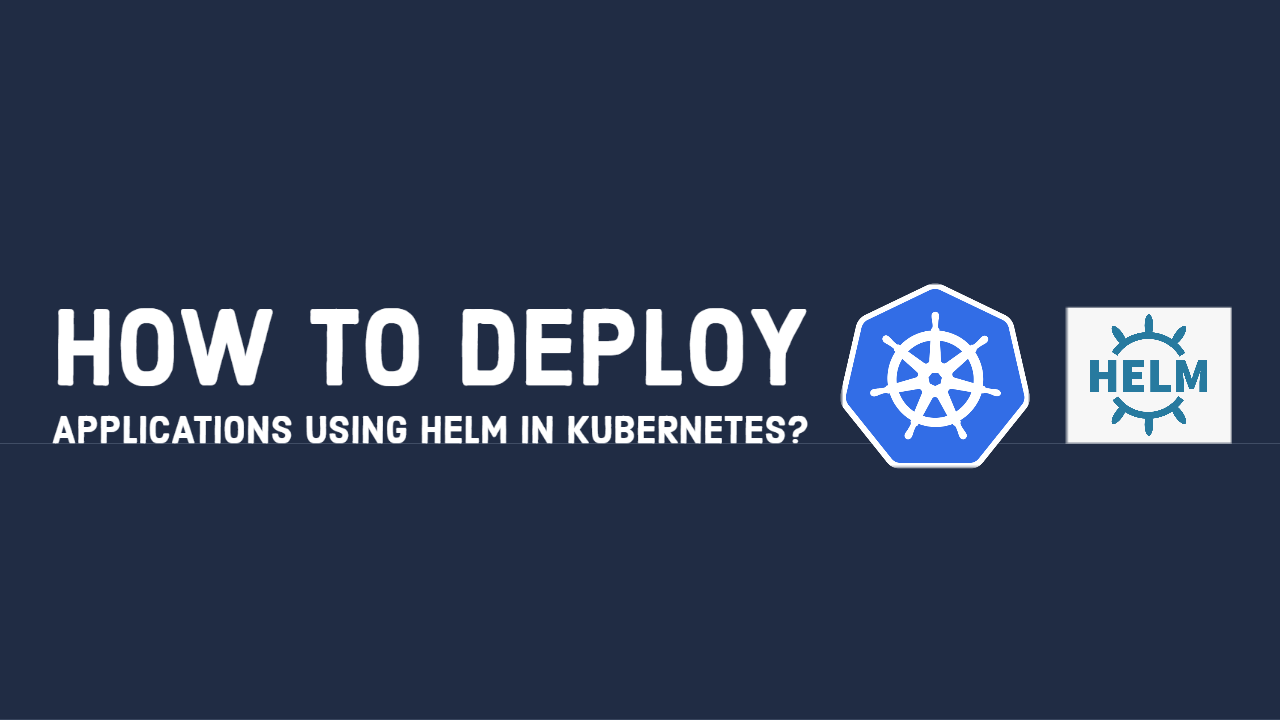 How to deploy application using Helm in Kubernetes?