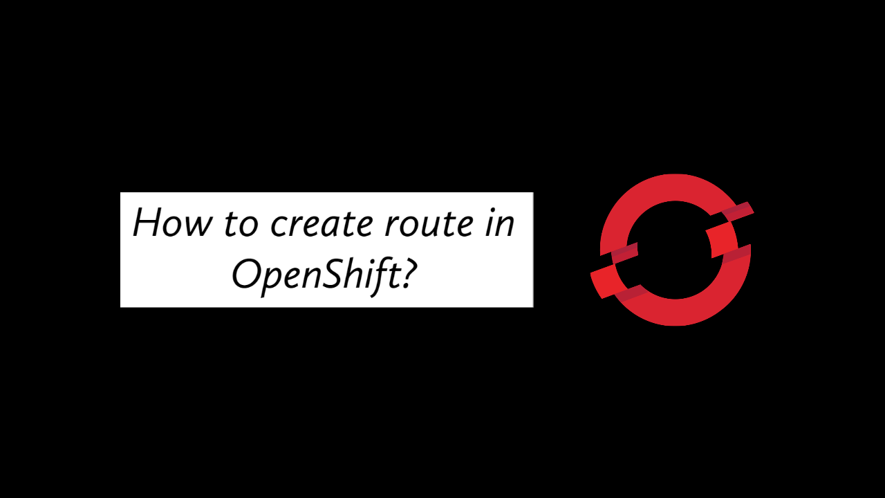 How to create route in OpenShift?