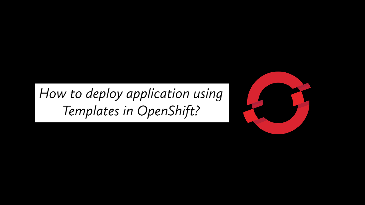 How to deploy an application using Templates in OpenShift?
