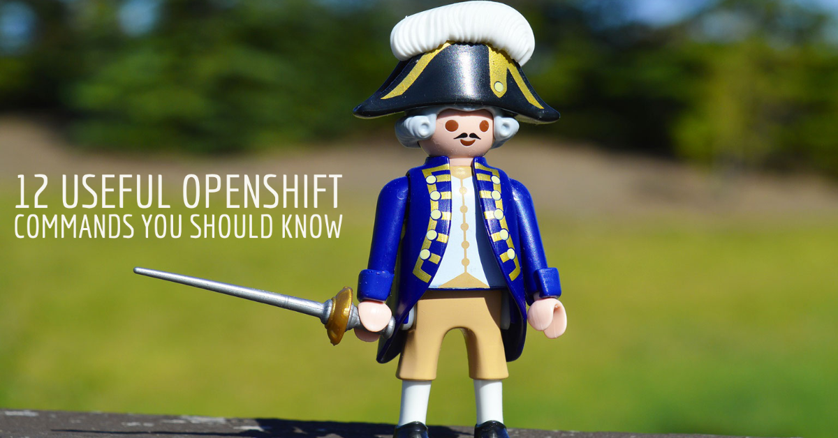 12 Useful OpenShift Commands You Should Know