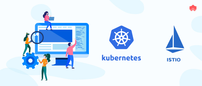 Kubernetes and Istio