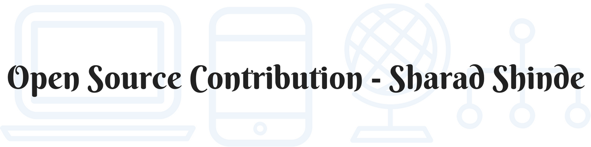 Open Source Contribution - Sharad Shinde