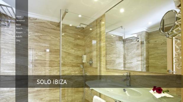Hotel Sensimar Ibiza Beach Resort - Solo Adultos opiniones