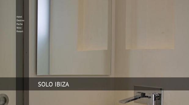 Hotel Destino Pacha Ibiza Resort reservas