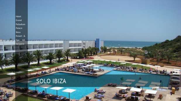 Hotel Grand Palladium Palace Ibiza Resort & Spa- All Inclusive