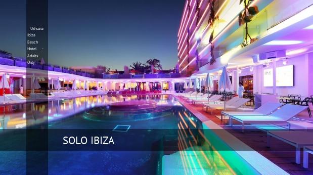 Ushuaia Ibiza Beach Hotel - Solo Adultos ofertas