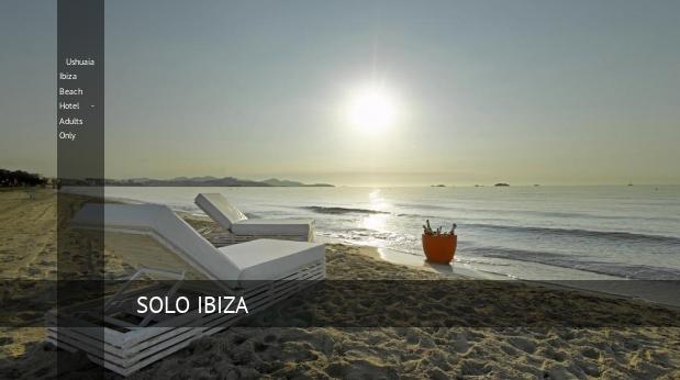 Ushuaia Ibiza Beach Hotel - Solo Adultos reservas