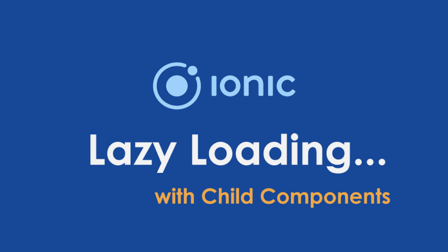 Ionic Angular Lazy Loading with Child Components