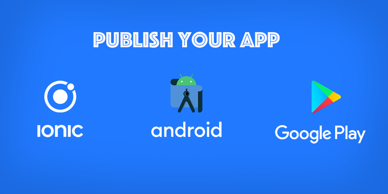 Publish an Ionic Android App to Google Play Store