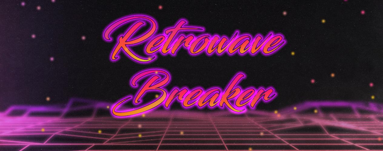 Retrowave Breaker