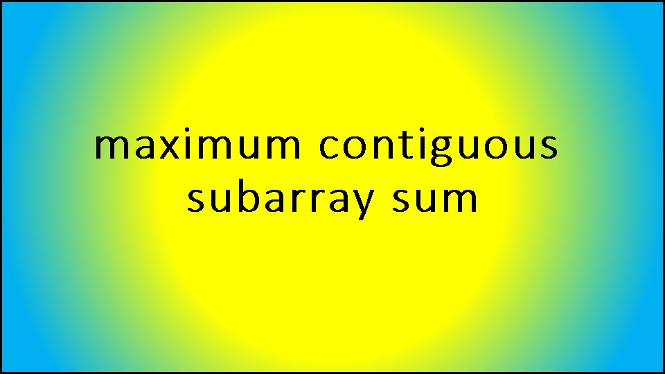 How to Find Maximum Value Contiguous Subsequence?