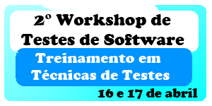 2° Workshop de Testes de Software, 16 e 17 de abril, apoio Copa TI