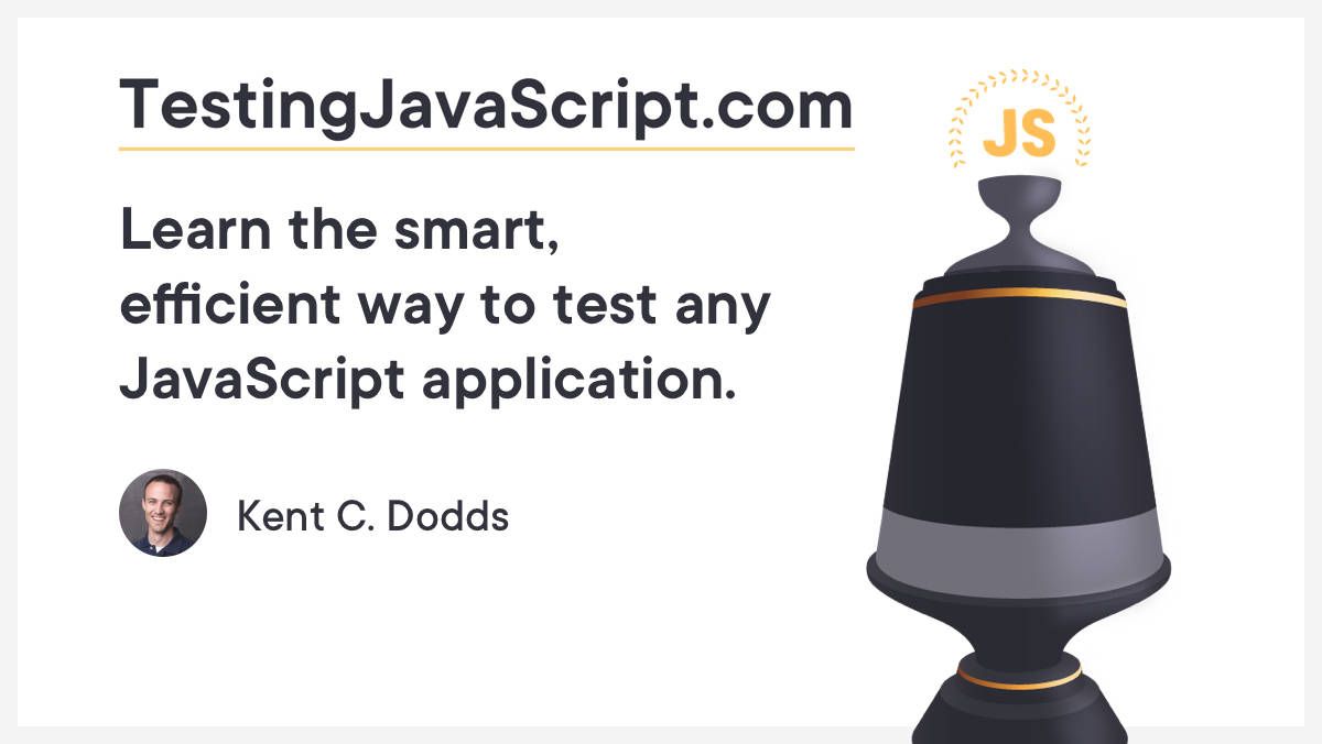 TestingJavaScript.com Learn the smart, efficient way to test any JavaScript application.