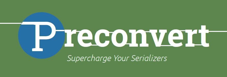 preconvert - Supercharge Your Serializers