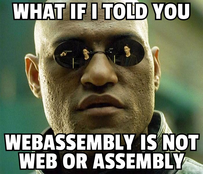 What if I told you Wasm is not web or assembly?