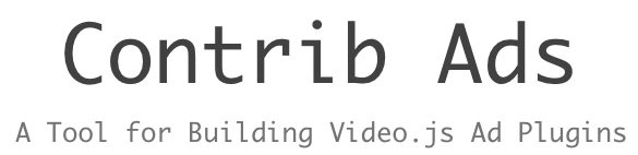 Contrib Ads: A Tool for Building Video.js Ad Plugins