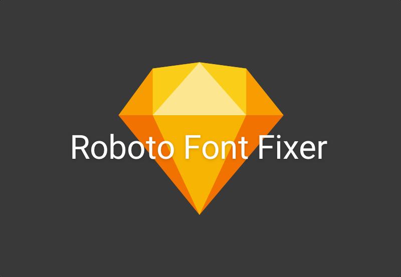 Sketch Roboto font fixer